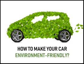 Green Guide: How to make your car environment-friendly?